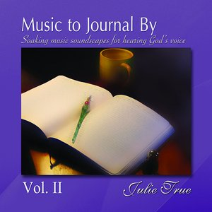 Music to Journal By Vol. II - Soaking Music Soundscapes for Hearing God's Voice