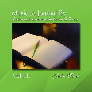 Music to Journal by Vol. III - Soaking Soundscapes for Hearing God's Voice