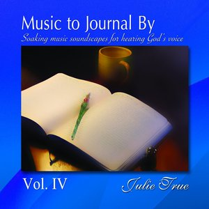 Music to Journal By, Vol. IV - Soaking Music Soundscapes for Hearing God's Voice